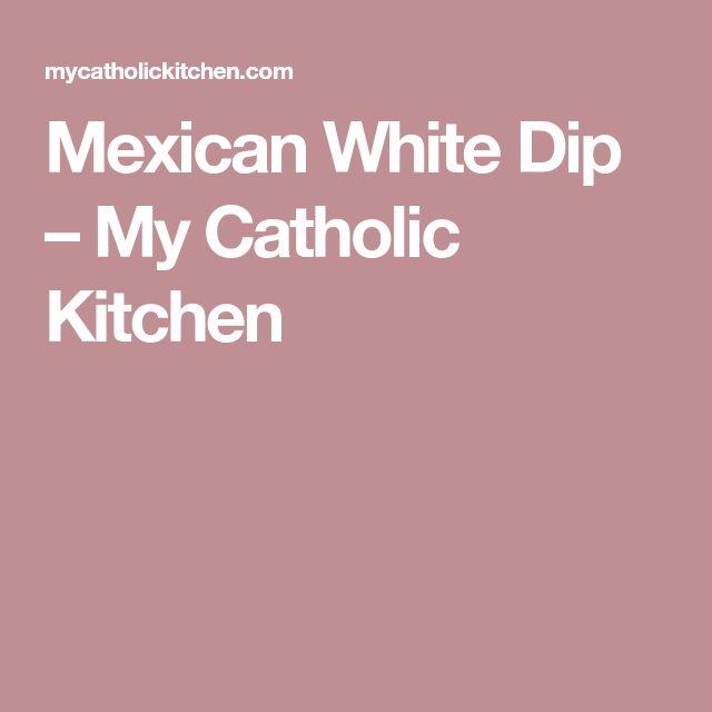 Mexican White Dip – My Catholic Kitchen