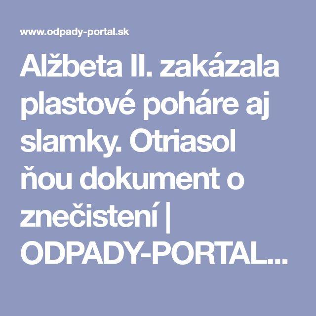 Alžbeta II. zakázala plastové poháre aj slamky. Otriasol ňou dokument o znečistení | ODPADY-PORTAL.SK