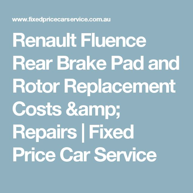 Renault Fluence Rear Brake Pad and Rotor Replacement Costs & Repairs | Fixed Price Car Service