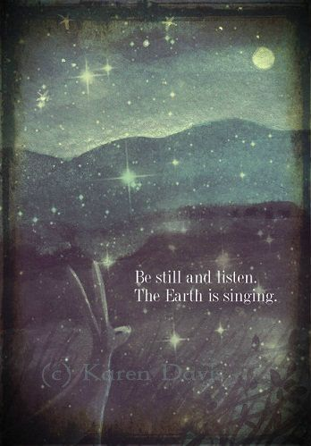 Be Still And Listen.The Earth Is Singing. Art Print