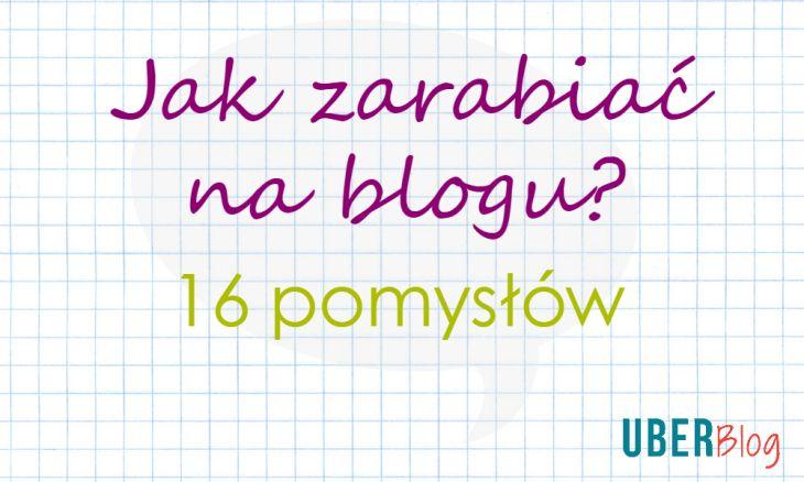 16 pomysłów na zarabianie na blogu.