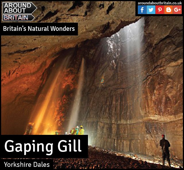 Britain's Natural Wonders: Gaping Gill (Yorkshire Dales)  You may have heard the name, but surprisingly few people have been to this huge chasm amid the limestone splendour of the Yorkshire Dales, the result of centuries of gentle lapping by the waters of nearby Fell Beck.