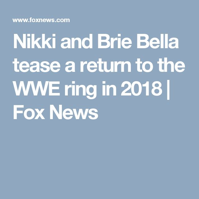 Nikki and Brie Bella tease a return to the WWE ring in 2018 | Fox News