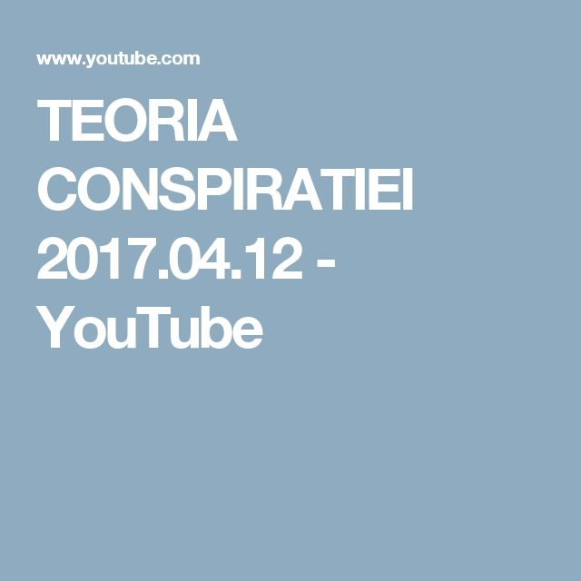 TEORIA CONSPIRATIEI 2017.04.12 - YouTube