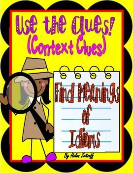 Turn students into reading detectives to understand the meanings of idioms.   Students use highlighted sentence clues to determine the meaning of an idiom in a sentence.  Students highlight sentence clues that assist to select the correct meaning of the idiom.