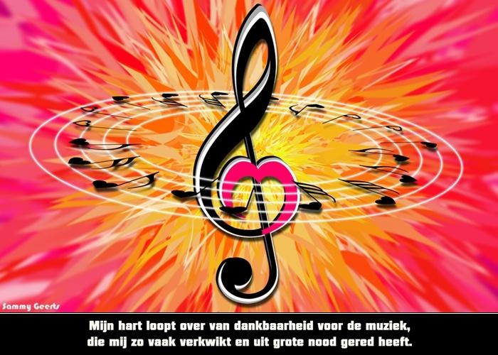 Mijn hart loopt over van dankbaarheid voor de muziek, die mij zo vaak verkwikt en uit grote nood gered heeft.
