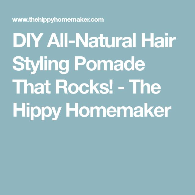 DIY All-Natural Hair Styling Pomade That Rocks! - The Hippy Homemaker