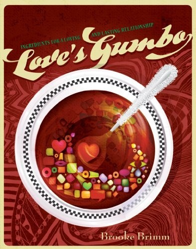 Love's Gumbo: Ingredients for a Loving and Lasting Relationship by Brooke Brimm, http://www.amazon.com/dp/B004ZUIWLK/ref=cm_sw_r_pi_dp_aGH2qb0CJ5QH0