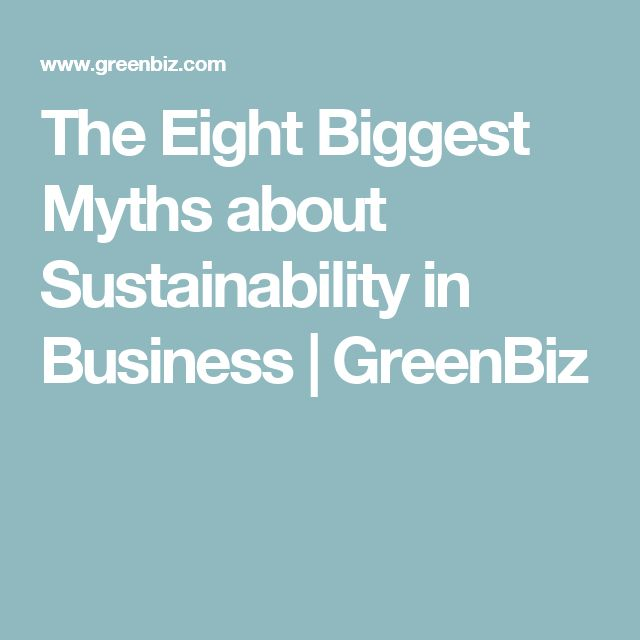 The Eight Biggest Myths about Sustainability in Business | GreenBiz