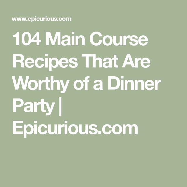 104 Main Course Recipes That Are Worthy of a Dinner Party | Epicurious.com