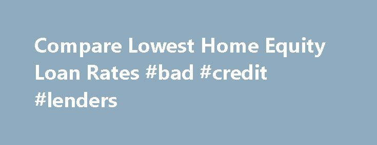 "Compare Lowest Home Equity Loan Rates #bad #credit #lenders http://nef2.com/compare-lowest-home-equity-loan-rates-bad-credit-lenders/  #home loan rates comparison # Find the Best Home Equity Loan Rates Compare Home Equity Loan Rates FAQ 1 Why should I get a home equity loan? A home equity loan, often called a ""second mortgage,"" allows you to finance major expenses, such home improvement projects, medical bills, education costs and more. Also, home equity..."