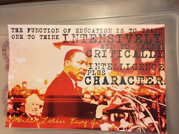 """""""The Function Of Education    Is To Teach One To     Think Intensively,     And To Think Critically:    Intelligence Plus Character.""""     -Dr. Martin Luther King Jr.       """"The Function Of Education..."""" is a 12x18inch poster. Printed on portrait, industry high standard, deluxe, 100-pound white gloss poster paper, this poster is perfect for showcasing in your home, school, or office, and it's also a great gift.     Your poster will be shipped in a protective, high quality, weather resistant…"""