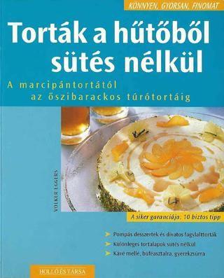 Konnyen gyorsan finomat tortak a hutobol sutes nelkul(volker eggers) 2002
