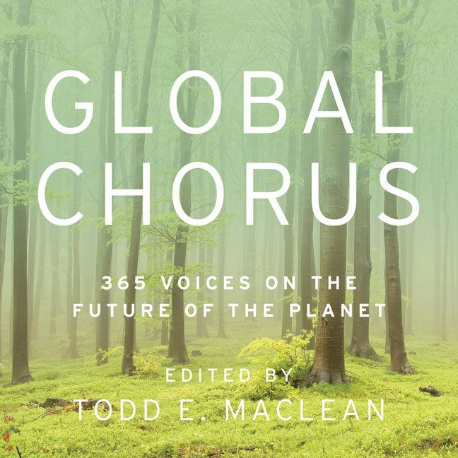 Global Chorus: 365 Voices on the Future of the Planet. Edited by Todd MacLean. Paperback. $25.00 (CAD). #meditations #essays #environment #climate #calendar #inspiration #GlobalChorus