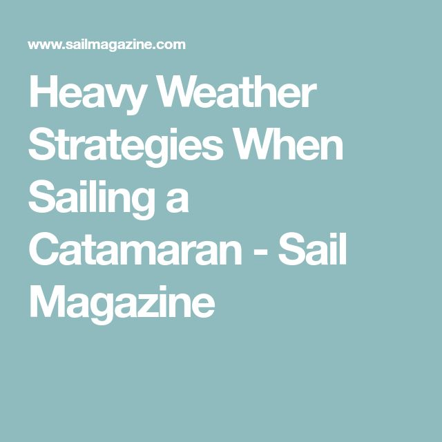 Heavy Weather Strategies When Sailing a Catamaran - Sail Magazine