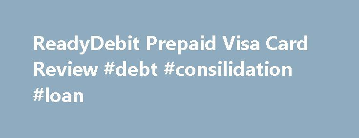 ReadyDebit Prepaid Visa Card Review #debt #consilidation #loan http://debt.remmont.com/readydebit-prepaid-visa-card-review-debt-consilidation-loan/  #prepaid debt card # ReadyDebit Prepaid Visa Card Review ReadyDebit gives you lots of options: Pay high monthly fees or get nickel and dimed for everything – or both! Who the ReadyDebit Prepaid Visa Card Is For People who want a Visa card without a credit check. People who want an alternative to a secured…