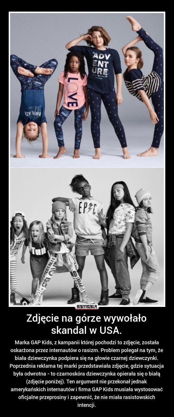 Marka GAP Kids, z kampanii której pochodzi to zdjęcie, została oskarżona przez internautów o rasizm. Problem polegał na tym, że biała dziewczynka podpiera się na głowie czarnej dziewczynki. Poprzednia reklama tej marki przedstawiała zdjęcie, gdzie sytuacja była odwrotna - to czarnoskóra dziewczynka opierała się o białą (zdjęcie poniżej). Ten argument nie przekonał jednak amerykańskich internautów i firma GAP Kids musiała wystosować oficjalne przeprosiny i zapewnić, że nie miała rasistowskich…