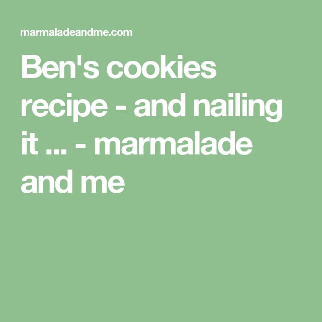 Ben's cookies recipe - and nailing it ... - marmalade and me