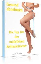 Richtig abnehmen mit der Top 10+ der natürlichen Schlankmacher - In dem…