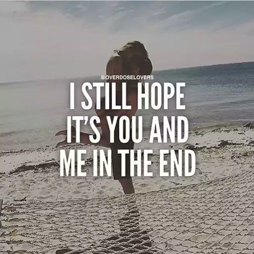 Love And Hope Quotes Interesting I Still Hope It's You And Me In The End Relationships Pinte