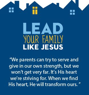 """""""We parents can try to serve and give in our own strength, but we won't get very far. It's His heart we're striving for. When we find His heart, He will transform ours.""""   ~Lead Your Family Like Jesus"""