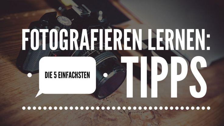 Fotografieren Lernen: 5 ganz einfache Tipps für bessere Fotos