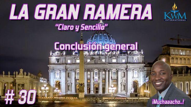 30. Conclusión general - SERIE: LA GRAN RAMERA CLARO Y SENCILLO