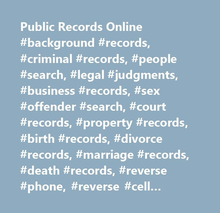 Public Records Online #background #records, #criminal #records, #people #search, #legal #judgments, #business #records, #sex #offender #search, #court #records, #property #records, #birth #records, #divorce #records, #marriage #records, #death #records, #reverse #phone, #reverse #cell #phone, #reverse #email, #reverse #ip #address…