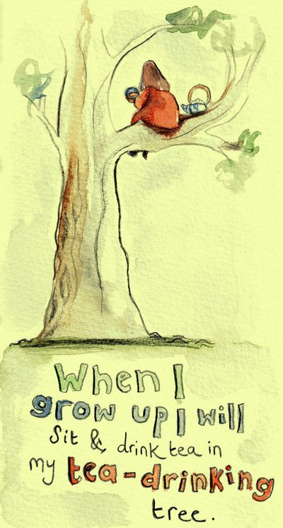 When I grow up I will sit & drink #tea in my #tea-drinking tree.