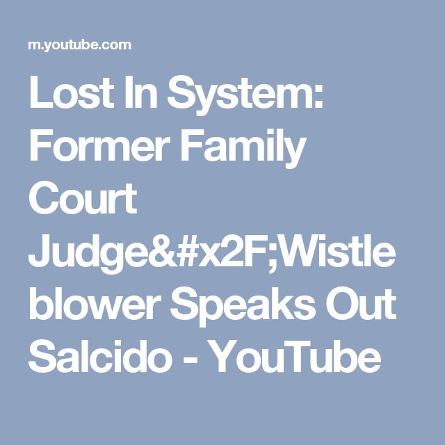 Lost In System: Former Family Court Judge/Wistleblower Speaks Out Salcido - YouTube