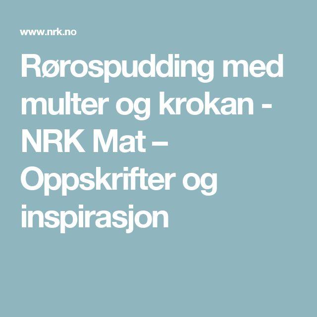Rørospudding med multer og krokan - NRK Mat – Oppskrifter og inspirasjon