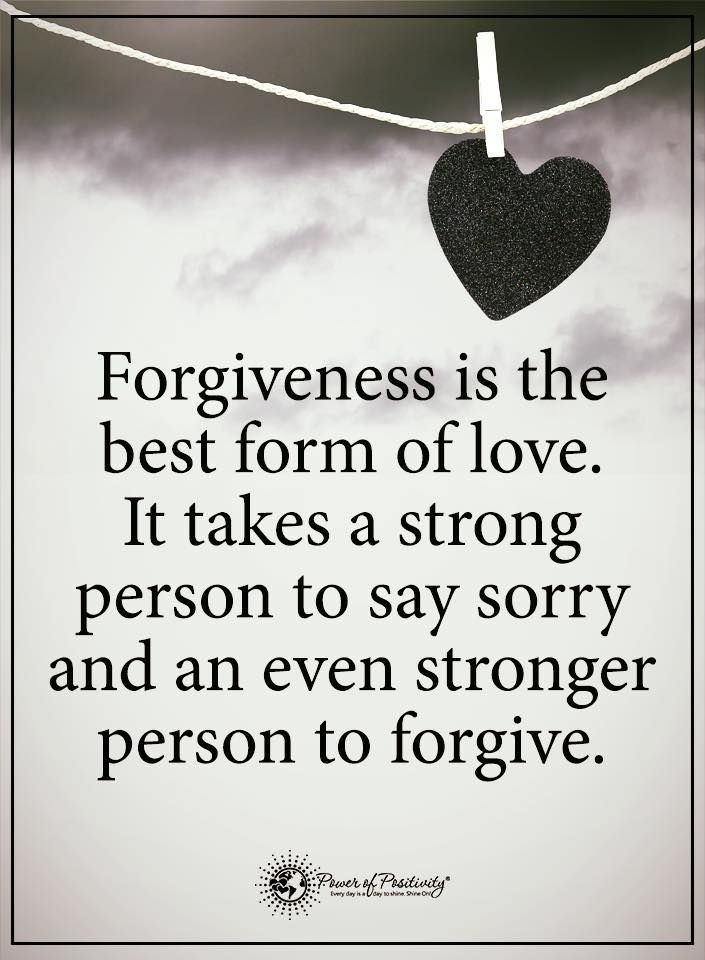 Forgiveness is the best form of love. It takes a strong person to say sorry and an even stronger person to forgive.