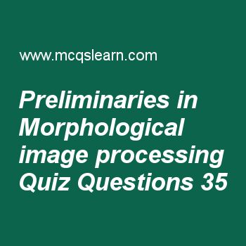 Learn quiz on preliminaries in morphological image processing, digital image processing quiz 35 to practice. Free image processing MCQs questions and answers to learn preliminaries in morphological image processing MCQs with answers. Practice MCQs to test knowledge on preliminaries in morphological image processing, spatial and intensity resolution, line detection in image segmentation, point line and edge detection, 10d discrete fourier transform worksheets.  Free preliminaries in…