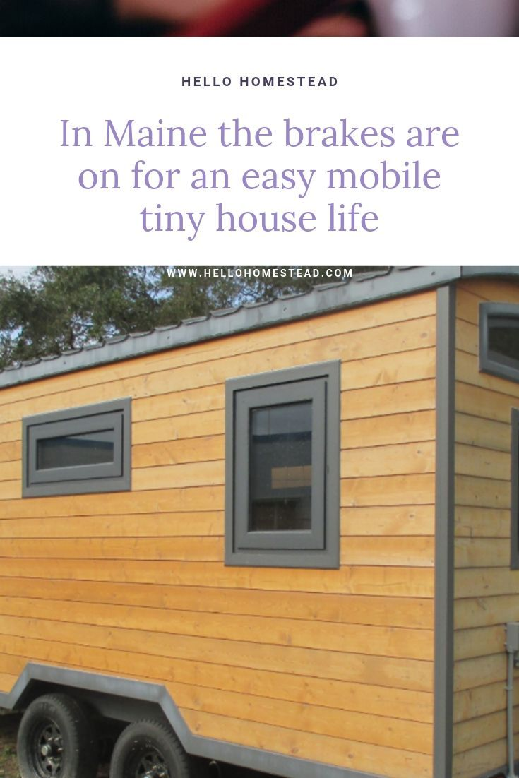 In Maine The Brakes Are On For An Easy Mobile Tiny House Life Tiny House On Wheels Tiny House Company House On Wheels