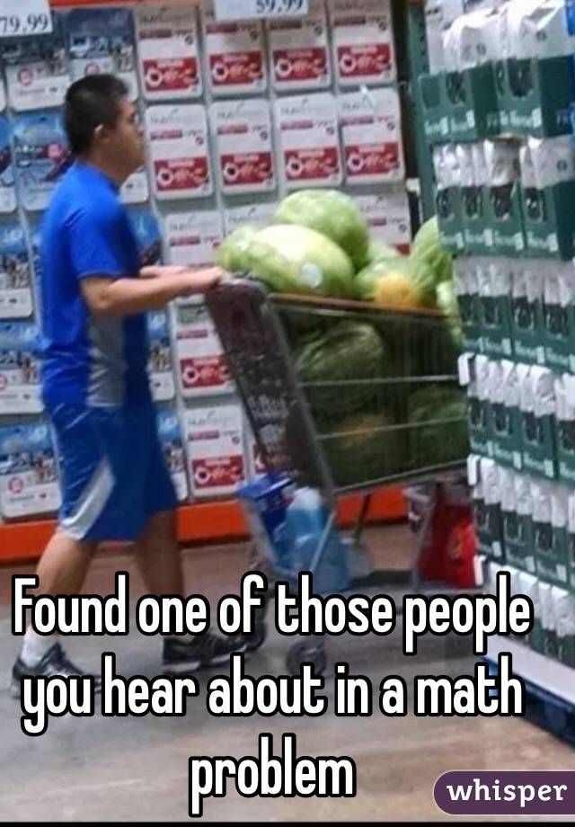 """Found one of those people you hear about in a math problem"""