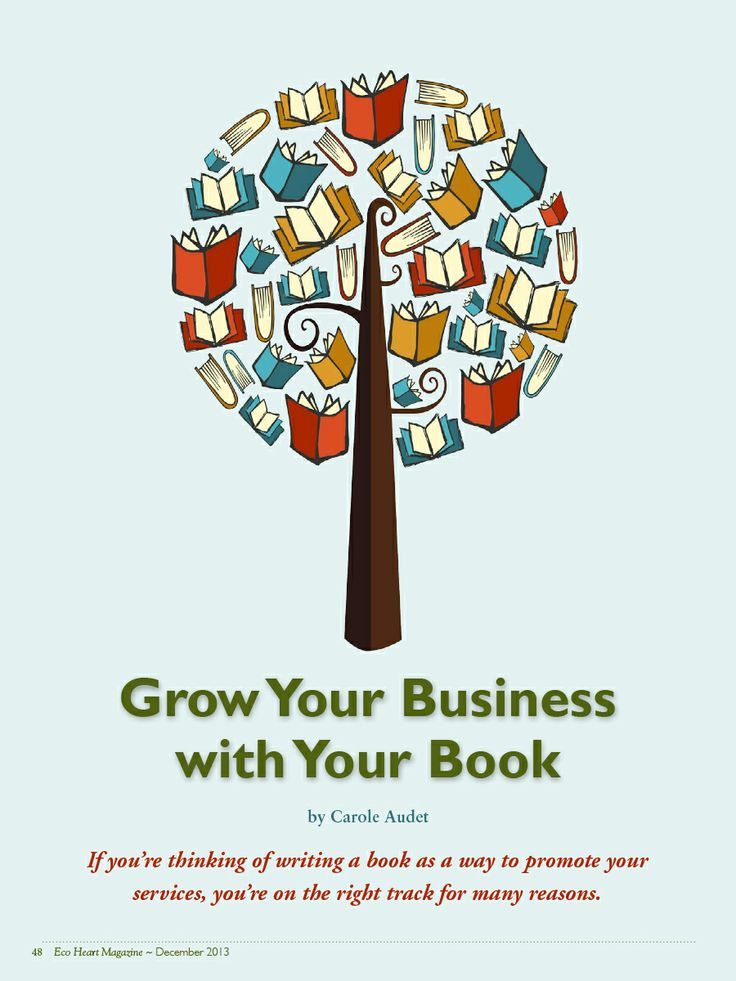 Grow Your Business with Your Book by Carole Audet ~ AllWriteSource.com ~ Get your free issue of Eco Heart Magazine and read the article at: EcoHeartMagazine.com