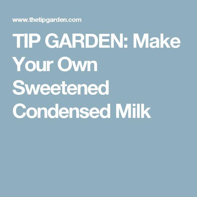 TIP GARDEN: Make Your Own Sweetened Condensed Milk
