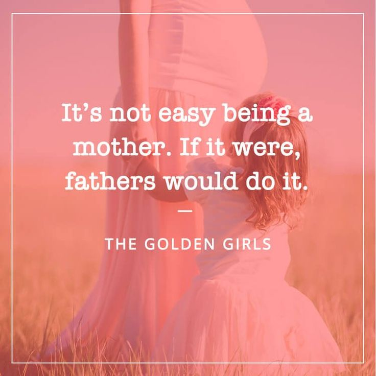 "50+ Best Quotes for Mother's Day - ""It's not easy being a mother. If it were, fathers would do it. - THE GOLDEN GIRLS"" #MotherQuotes #ThankYouMom #MothersDayQuotes"