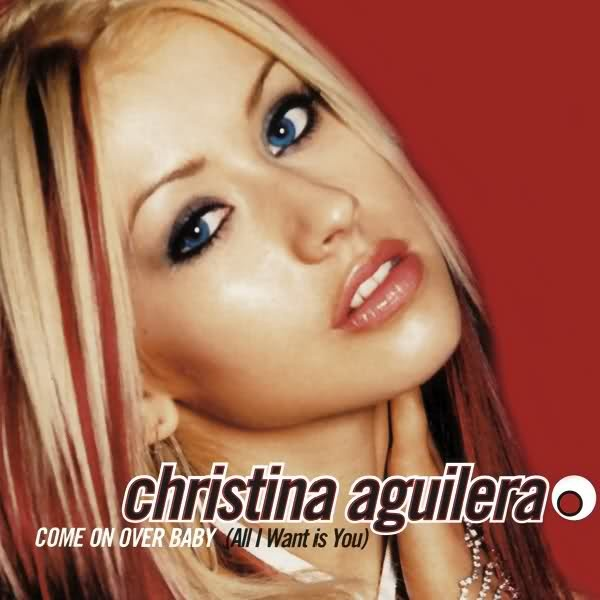 Christina Aguilera - 6th single - Come On Over Baby (All I Want Is You)