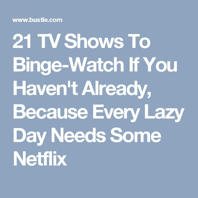 21 TV Shows To Binge-Watch If You Haven't Already, Because Every Lazy Day Needs Some Netflix