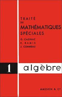 Cagnac, Ramis, Commeau, Traité de mathématiques spéciales (1970-1972) : t. 1 Algèbre