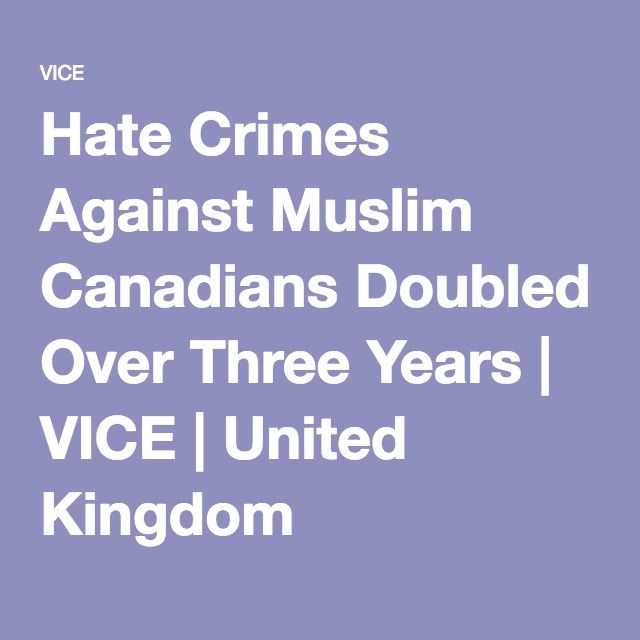 Hate Crimes Against Muslim Canadians Doubled Over Three Years | VICE | United Kingdom