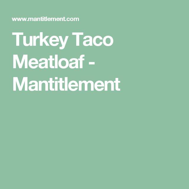 Turkey Taco Meatloaf - Mantitlement