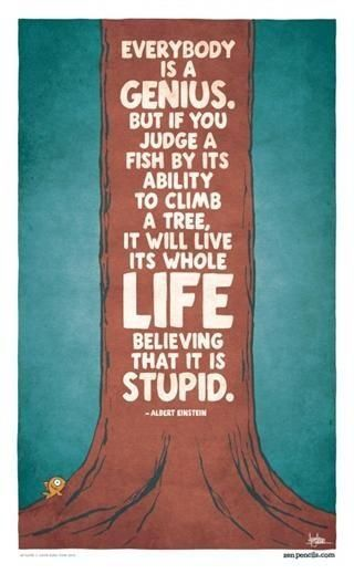 Everybody is a genius. Never ever underestimate any kid's capability. Keep the atmosphere positive.