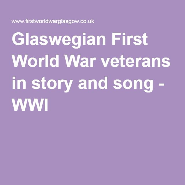 Glaswegian First World War veterans in story and song - WWI