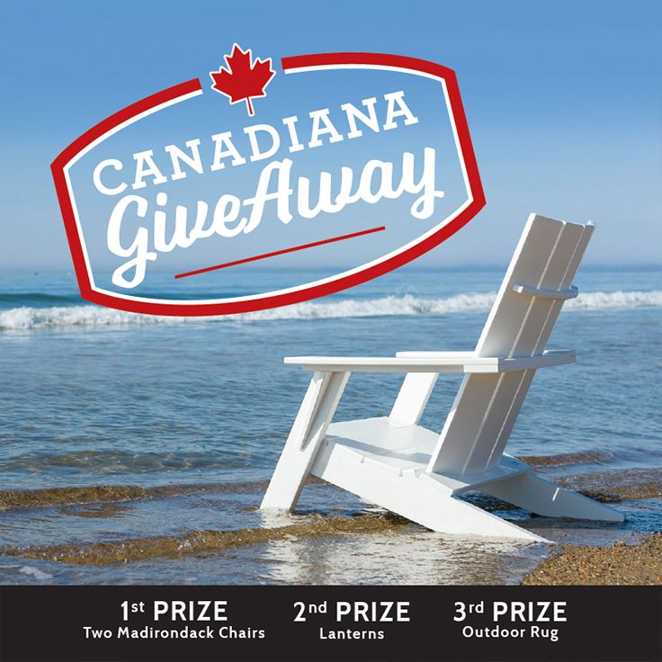 Enter our Canadiana Giveaway Contest for your chance to WIN 2 Madirondack Chairs, 2 Lanterns, or a 4x6 Rug!