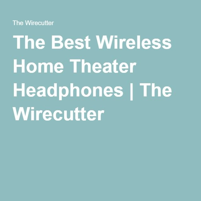 The Best Wireless Home Theater Headphones | The Wirecutter