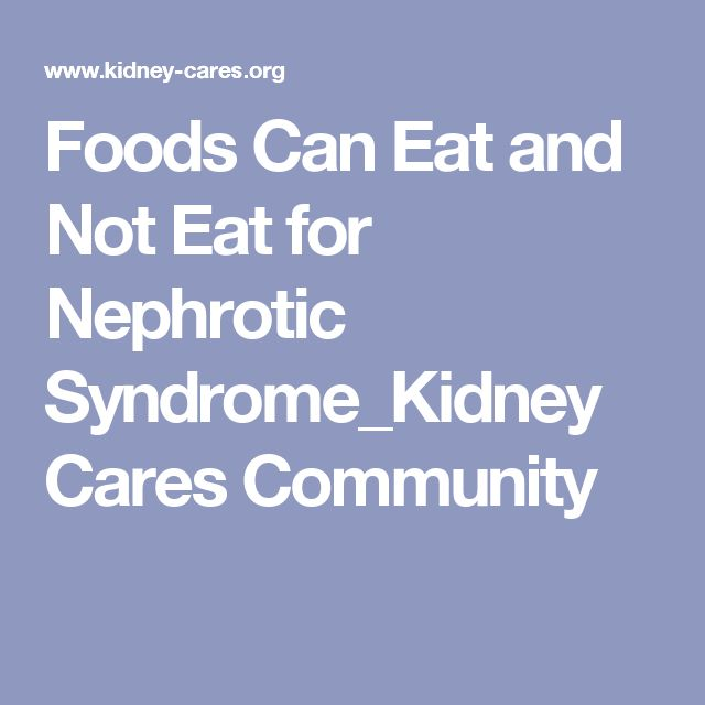 Foods Can Eat and Not Eat for Nephrotic Syndrome_Kidney Cares Community