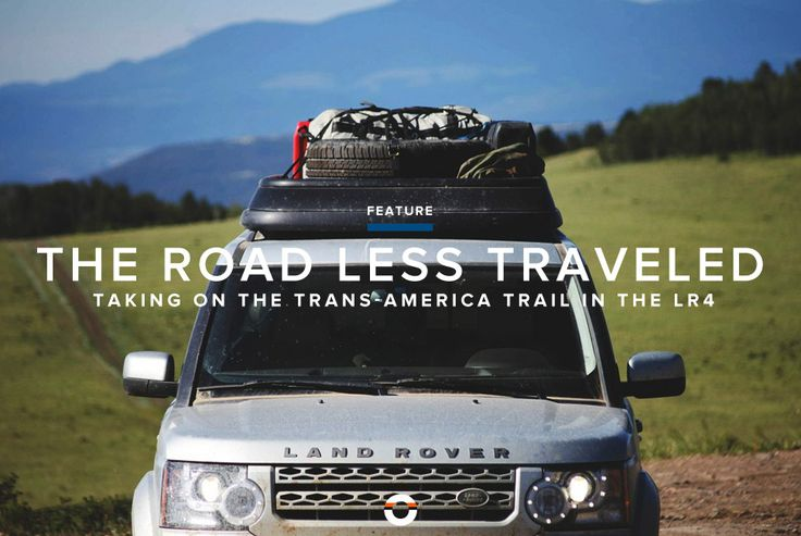 Trans-America Trail with the Land Rover LR4 - Gear Patrol