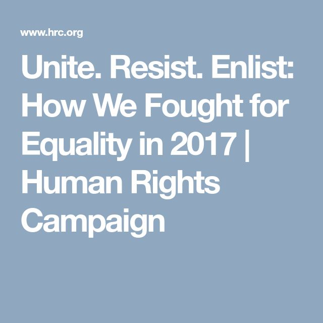 Unite. Resist. Enlist: How We Fought for Equality in 2017 | Human Rights Campaign